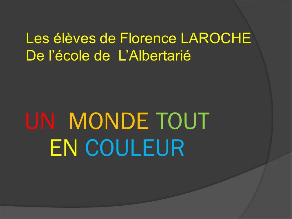 UN MONDE TOUT EN COULEUR Les élèves de Florence LAROCHE De lécole de LAlbertarié