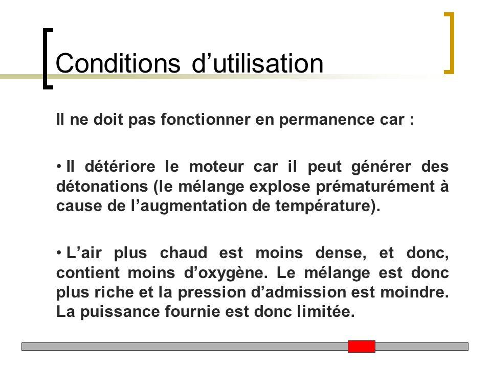 Conditions dutilisation Il ne doit pas fonctionner en permanence car : Il détériore le moteur car il peut générer des détonations (le mélange explose