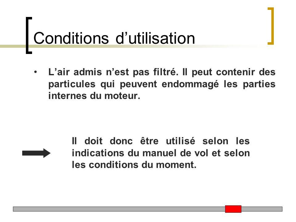 Conditions dutilisation Lair admis nest pas filtré. Il peut contenir des particules qui peuvent endommagé les parties internes du moteur. Il doit donc