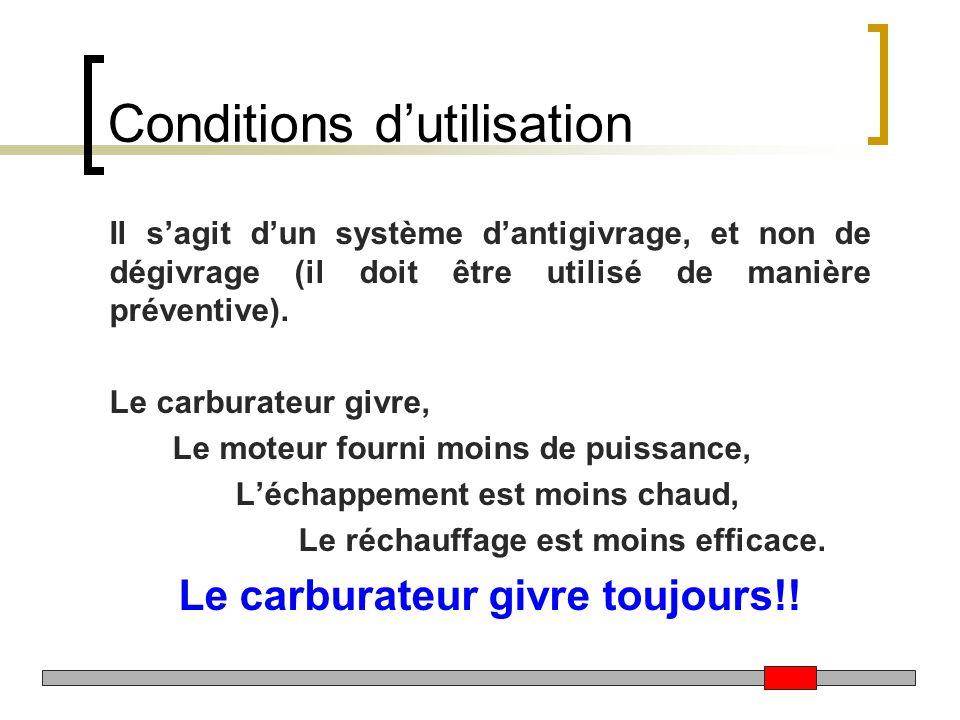 Conditions dutilisation Il sagit dun système dantigivrage, et non de dégivrage (il doit être utilisé de manière préventive). Le carburateur givre, Le