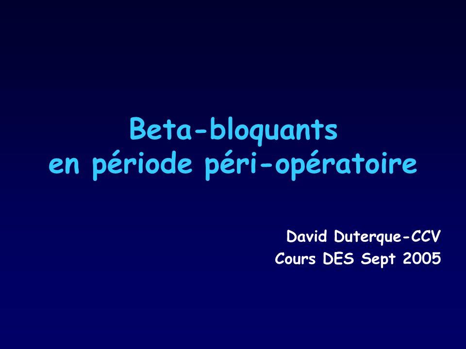 Beta-bloquants en période péri-opératoire David Duterque-CCV Cours DES Sept 2005