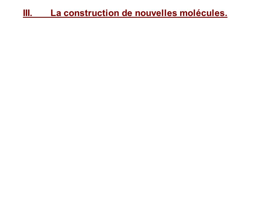 III.La construction de nouvelles molécules.