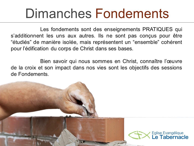 Dimanches Fondements Les fondements sont des enseignements PRATIQUES qui sadditionnent les uns aux autres.