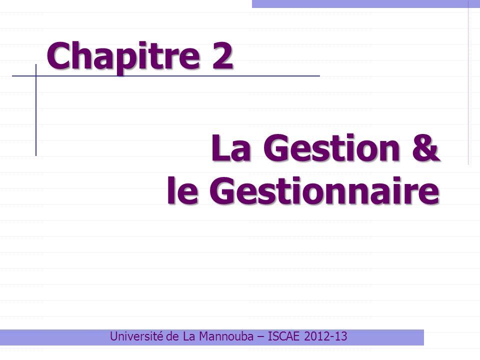 Université de La Mannouba – ISCAE 2012-13 La Gestion & le Gestionnaire Chapitre 2