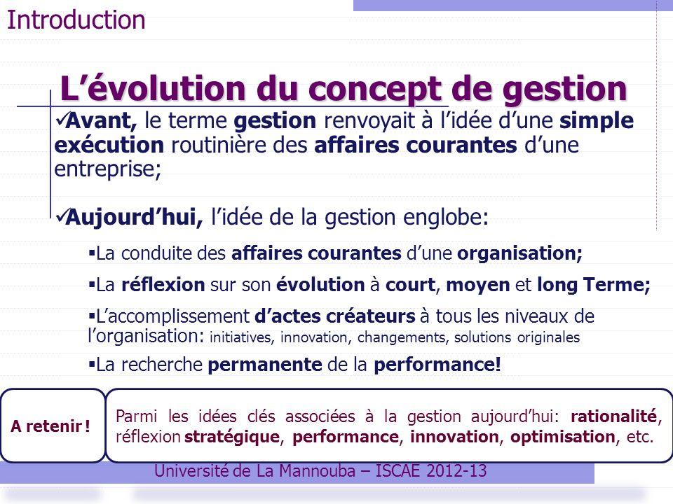 Lévolution du concept de gestion Université de La Mannouba – ISCAE 2012-13 Parmi les idées clés associées à la gestion aujourdhui: rationalité, réflex