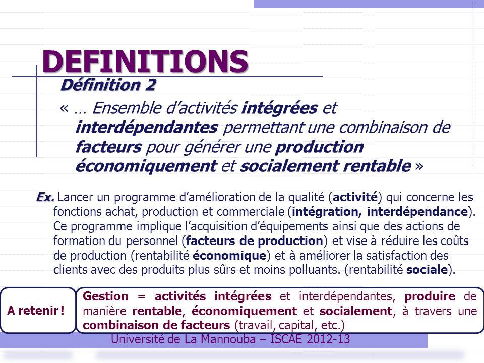 DEFINITIONS Définition 2 « … Ensemble dactivités intégrées et interdépendantes permettant une combinaison de facteurs pour générer une production écon