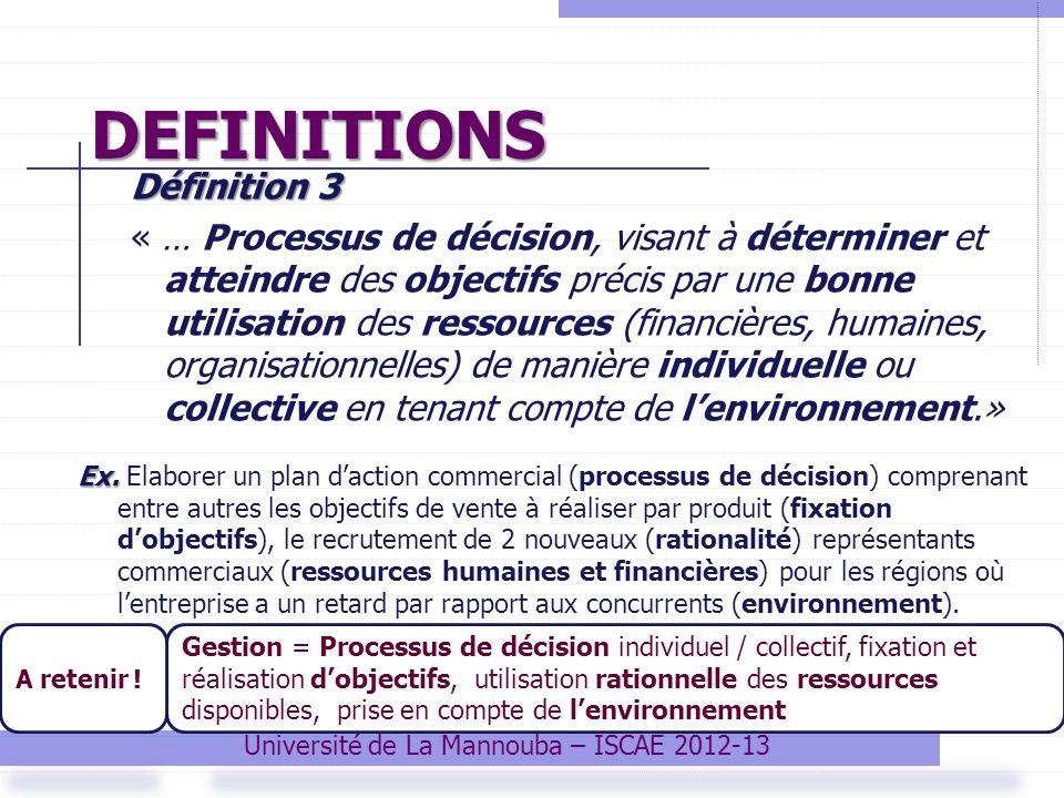 DEFINITIONS Définition 3 « … Processus de décision, visant à déterminer et atteindre des objectifs précis par une bonne utilisation des ressources (fi