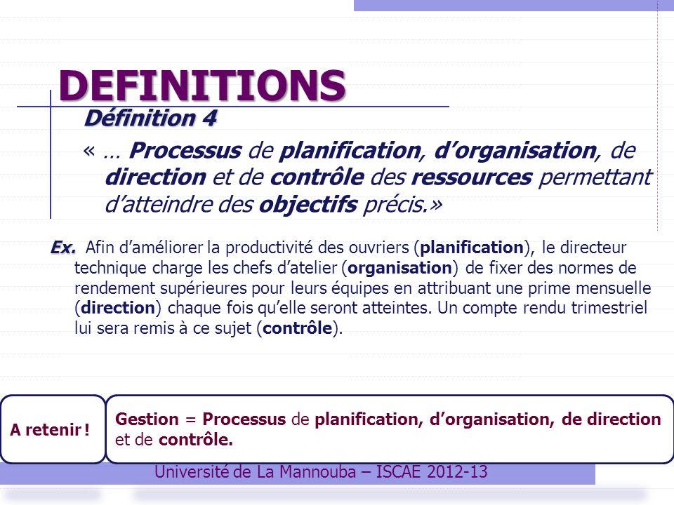 DEFINITIONS Définition 4 « … Processus de planification, dorganisation, de direction et de contrôle des ressources permettant datteindre des objectifs