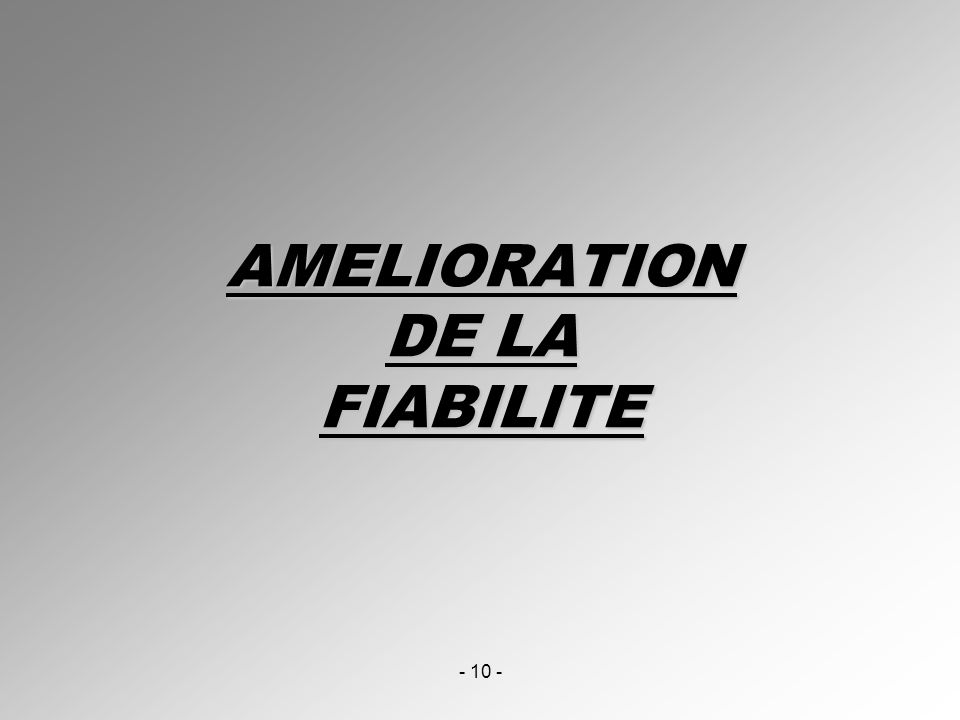 - 10 - AMELIORATION DE LA FIABILITE