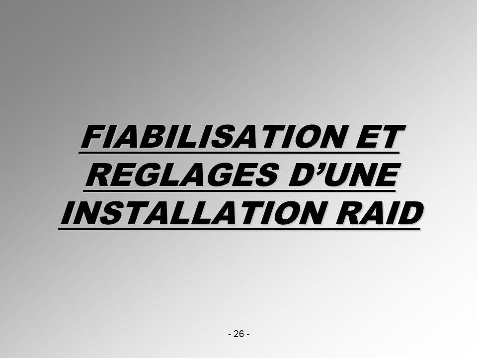 - 26 - FIABILISATION ET REGLAGES DUNE INSTALLATION RAID