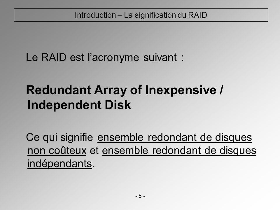 - 16 - Les différents types de systèmes RAID – Le RAID matériel Dans le cas du Raid matériel, une carte ou un composant est dédié à la gestion des opérations.