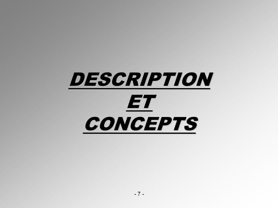 - 7 - DESCRIPTION ET CONCEPTS