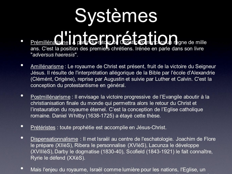 Systèmes d interprétation Prémillénarisme : A partir du retour de Christ commencera un règne de mille ans.