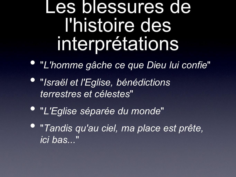 Les blessures de l histoire des interprétations L homme gâche ce que Dieu lui confie Israël et l Eglise, bénédictions terrestres et célestes L Eglise séparée du monde Tandis qu au ciel, ma place est prête, ici bas...