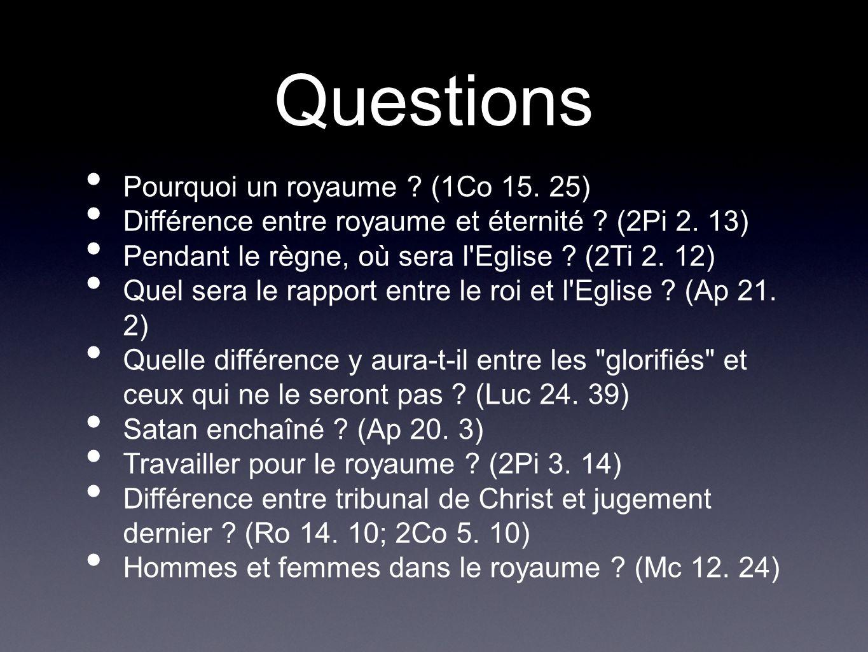 Questions Pourquoi un royaume . (1Co 15. 25) Différence entre royaume et éternité .