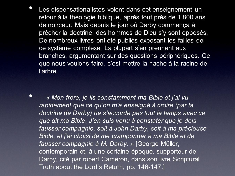 Les dispensationalistes voient dans cet enseignement un retour à la théologie biblique, après tout près de 1 800 ans de noirceur.