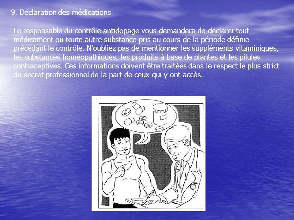 9. Déclaration des médications Le responsable du contrôle antidopage vous demandera de déclarer tout médicament ou toute autre substance pris au cours