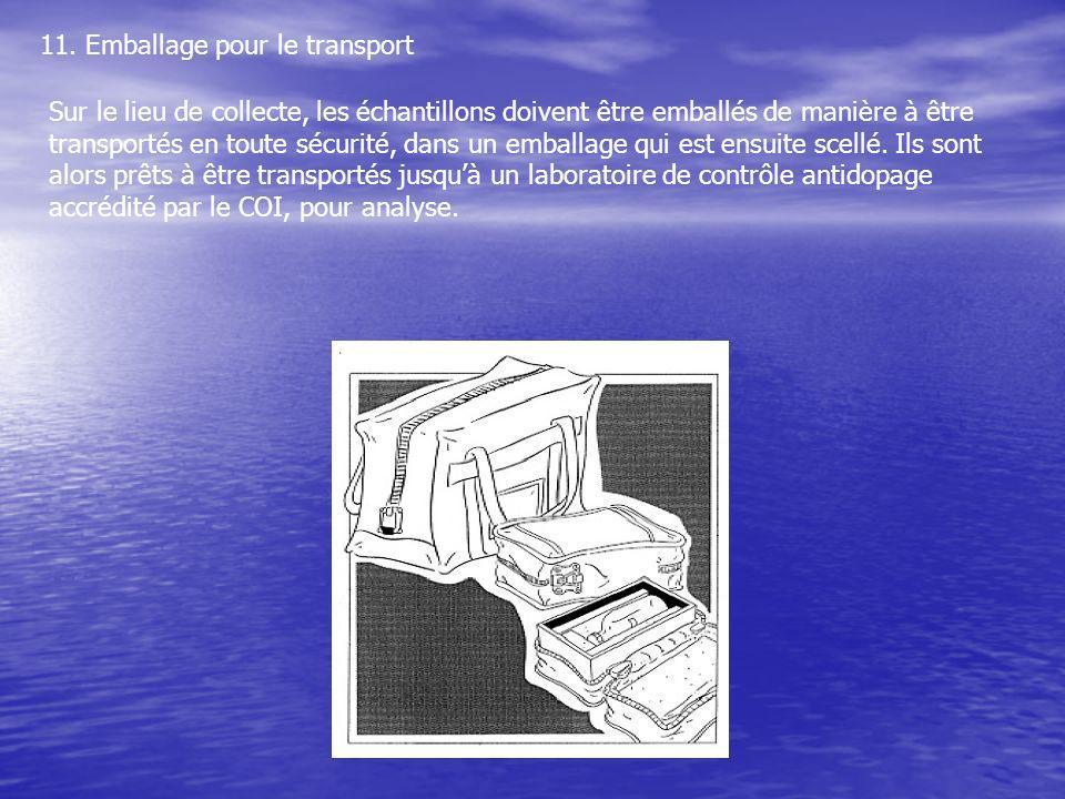 11. Emballage pour le transport Sur le lieu de collecte, les échantillons doivent être emballés de manière à être transportés en toute sécurité, dans