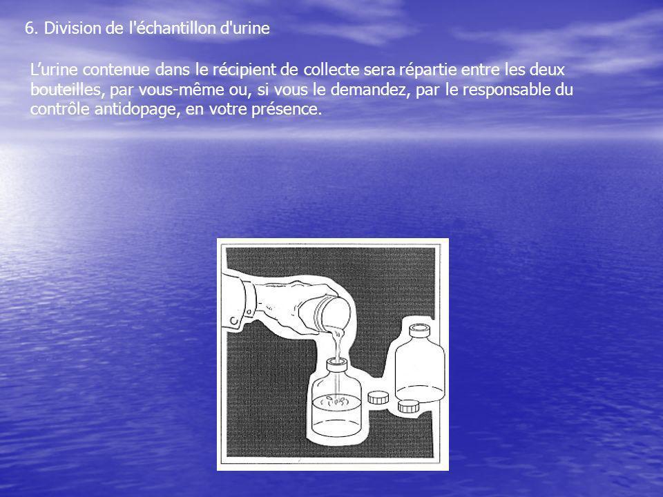 6. Division de l'échantillon d'urine Lurine contenue dans le récipient de collecte sera répartie entre les deux bouteilles, par vous-même ou, si vous
