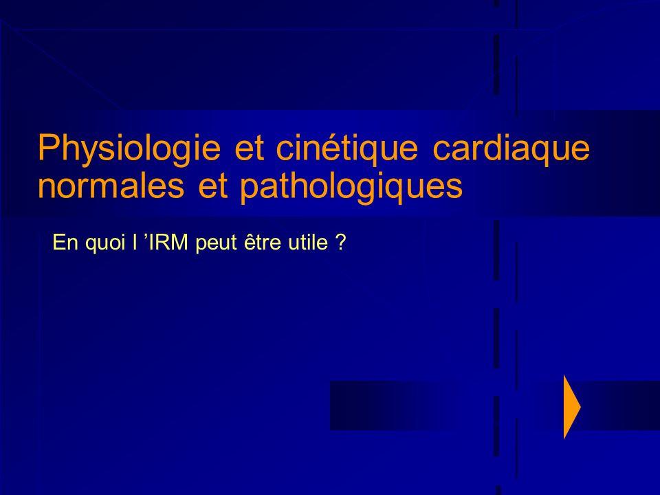 Physiologie et cinétique cardiaque normales et pathologiques En quoi l IRM peut être utile ?
