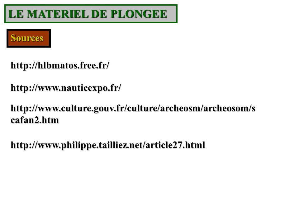 http://hlbmatos.free.fr/ Sources http://www.nauticexpo.fr/ LE MATERIEL DE PLONGEE http://www.culture.gouv.fr/culture/archeosm/archeosom/s cafan2.htm h