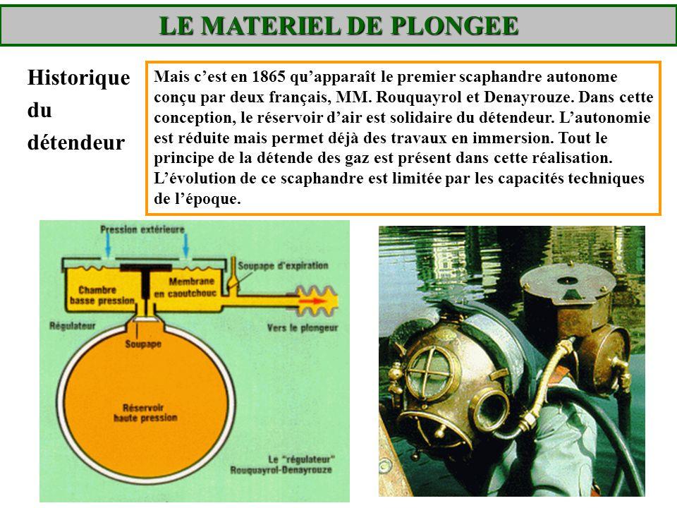LE MATERIEL DE PLONGEE Historique du détendeur Mais cest en 1865 quapparaît le premier scaphandre autonome conçu par deux français, MM. Rouquayrol et