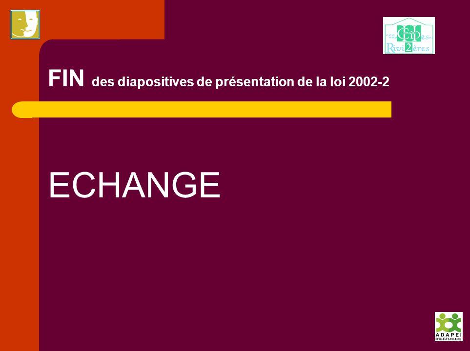 FIN des diapositives de présentation de la loi 2002-2 ECHANGE
