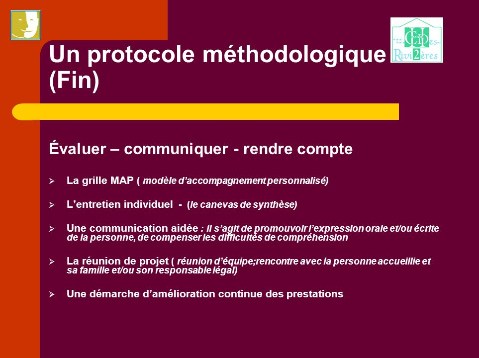 Un protocole méthodologique (Fin) Évaluer – communiquer - rendre compte La grille MAP ( modèle daccompagnement personnalisé) Lentretien individuel - (