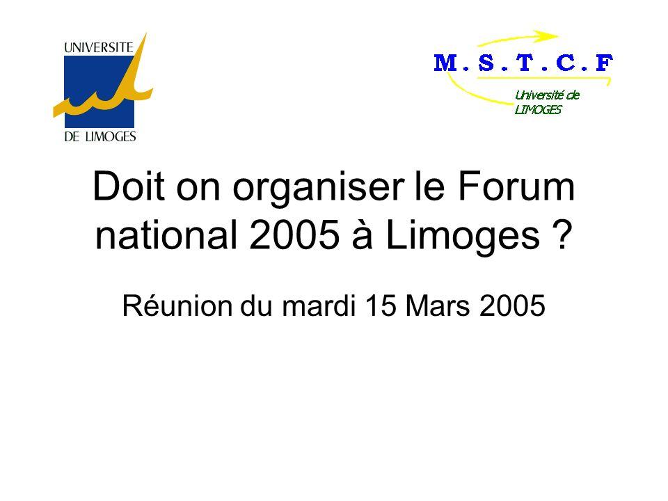 Présentation Forum national ne se déroule plus à Lyon (25/01/2005), proposition de lorganiser à Limoges (02/03/2005) Il sagit de réunir Limoges pendant un WE ( Vendredi 21, Samedi 22 et dimanche 23 Octobre 2005) les étudiants de toutes les MSTCF de France, a peu prés 350/400 personnes.