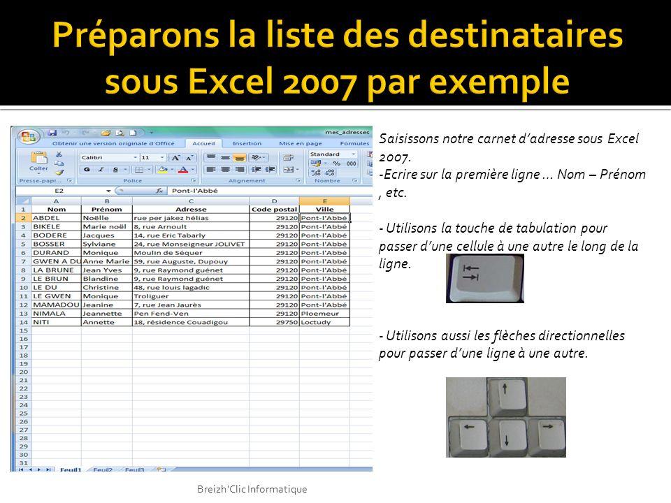 Saisissons notre carnet dadresse sous Excel 2007. -Ecrire sur la première ligne … Nom – Prénom, etc. - Utilisons la touche de tabulation pour passer d