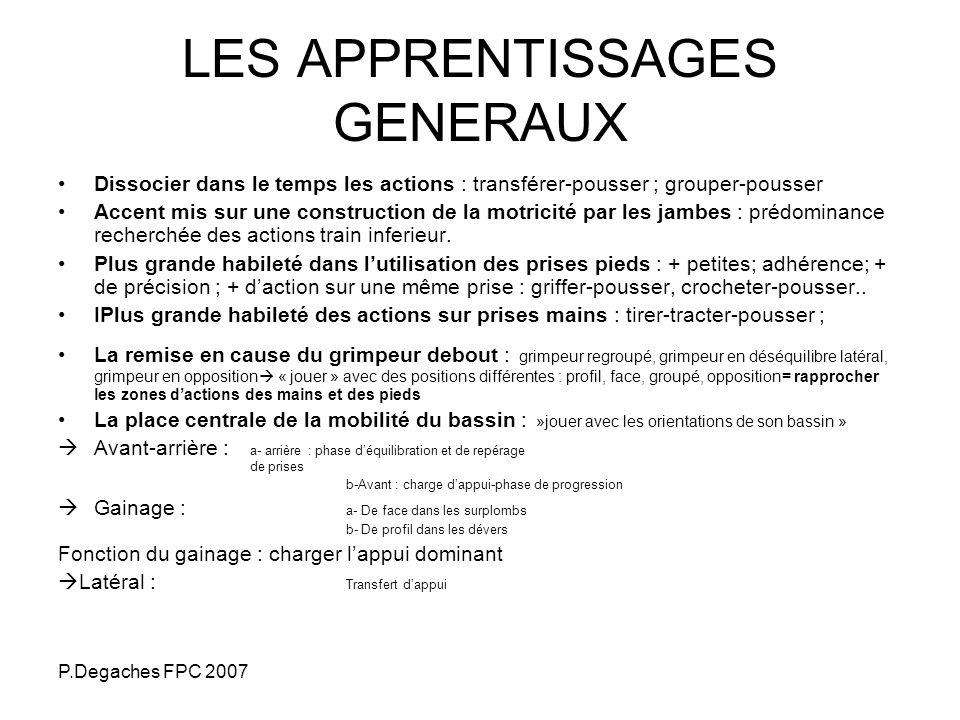 P.Degaches FPC 2007 LES APPRENTISSAGES GENERAUX Dissocier dans le temps les actions : transférer-pousser ; grouper-pousser Accent mis sur une construc