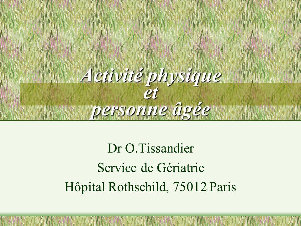 Activité physique et personne âgée Dr O.Tissandier Service de Gériatrie Hôpital Rothschild, 75012 Paris