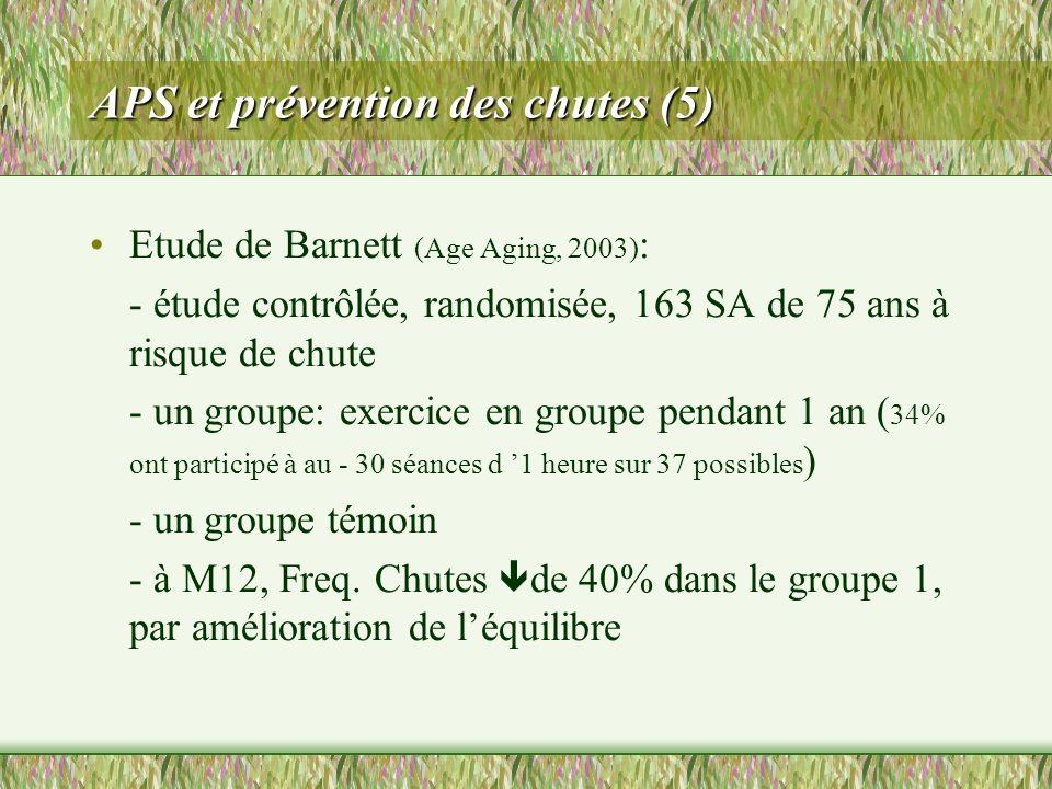 APS et prévention des chutes (5) Etude de Barnett (Age Aging, 2003) : - étude contrôlée, randomisée, 163 SA de 75 ans à risque de chute - un groupe: e
