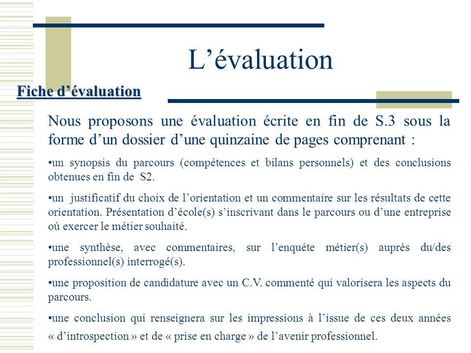 Lévaluation Nous proposons une évaluation écrite en fin de S.3 sous la forme dun dossier dune quinzaine de pages comprenant : un synopsis du parcours