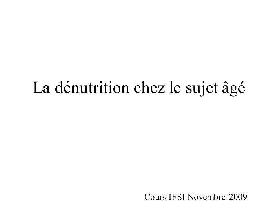 La dénutrition chez le sujet âgé Cours IFSI Novembre 2009