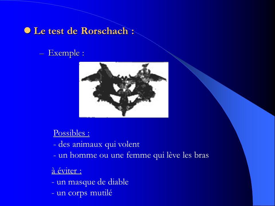 Le test de Rorschach : Le test de Rorschach : – Exemple : Possibles : - des animaux qui volent - un homme ou une femme qui lève les bras à éviter : -