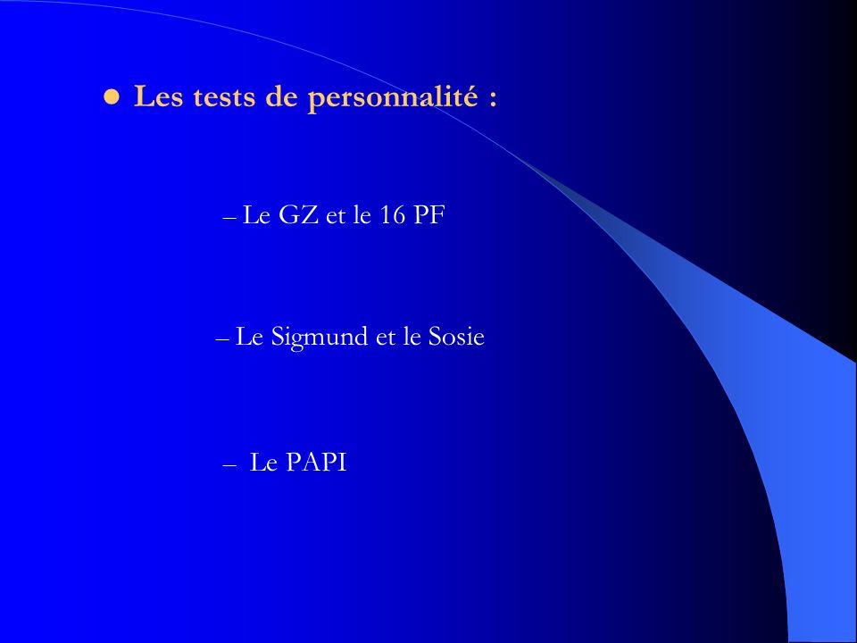 Les tests de personnalité : – Le PAPI – Le GZ et le 16 PF – Le Sigmund et le Sosie