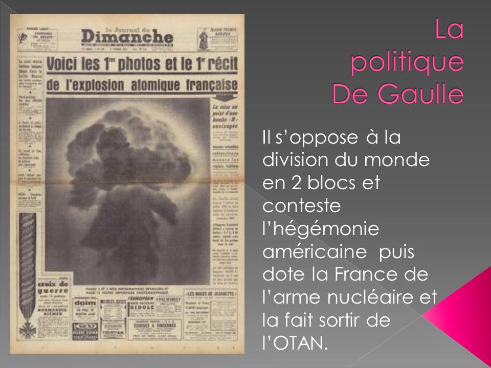 Il soppose à la division du monde en 2 blocs et conteste lhégémonie américaine puis dote la France de larme nucléaire et la fait sortir de lOTAN.