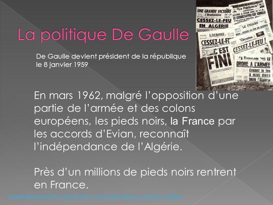De Gaulle devient président de la république le 8 janvier 1959 En mars 1962, malgré lopposition dune partie de larmée et des colons européens, les pie
