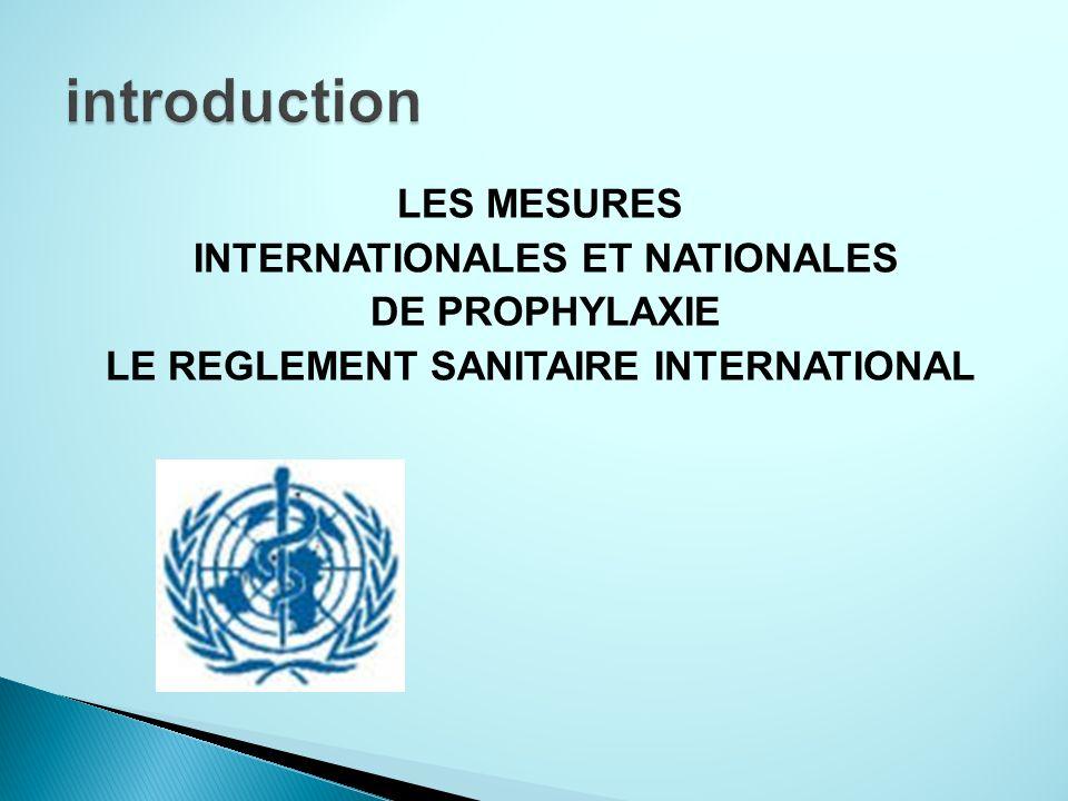LES MESURES INTERNATIONALES ET NATIONALES DE PROPHYLAXIE LE REGLEMENT SANITAIRE INTERNATIONAL