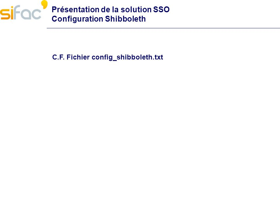 Présentation de la solution SSO Configuration Shibboleth C.F. Fichier config_shibboleth.txt