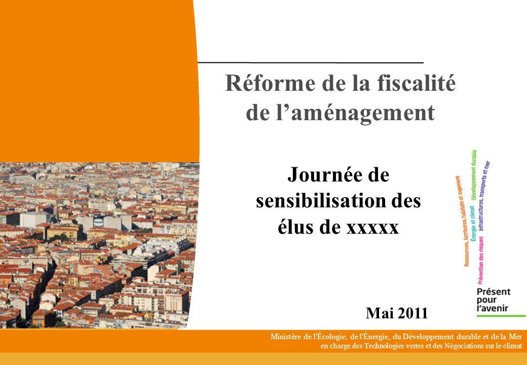 DGALN - Direction de lHabitat, de lUrbanisme et des Paysages 1 Réforme de la fiscalité de laménagement Mai 2011 Journée de sensibilisation des élus de