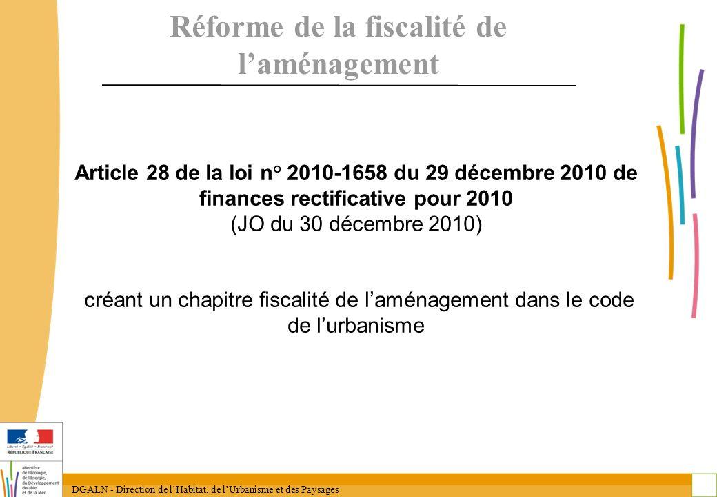 DGALN - Direction de lHabitat, de lUrbanisme et des Paysages 2 Réforme de la fiscalité de laménagement Article 28 de la loi n° 2010-1658 du 29 décembr