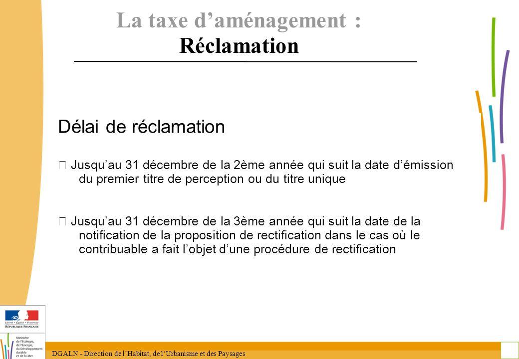 DGALN - Direction de lHabitat, de lUrbanisme et des Paysages 26 La taxe daménagement : Réclamation Délai de réclamation Jusquau 31 décembre de la 2ème