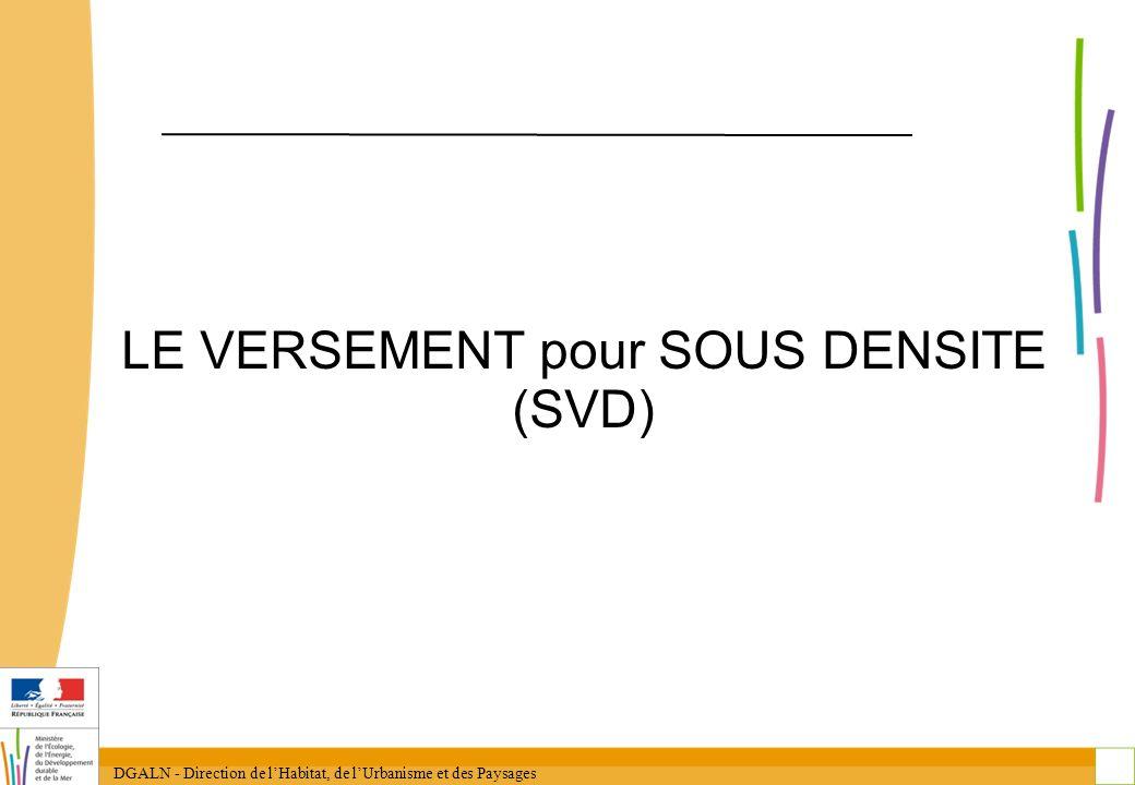 DGALN - Direction de lHabitat, de lUrbanisme et des Paysages 27 LE VERSEMENT pour SOUS DENSITE (SVD)
