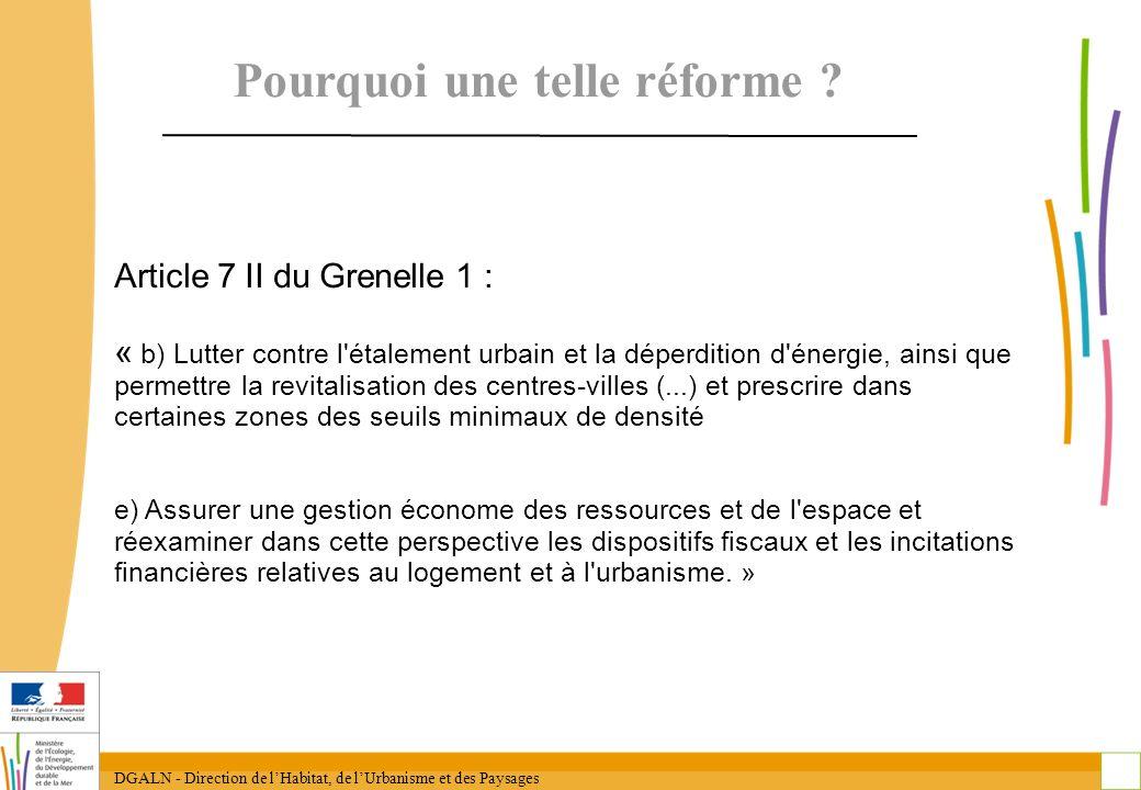 DGALN - Direction de lHabitat, de lUrbanisme et des Paysages 3 Pourquoi une telle réforme ? Article 7 II du Grenelle 1 : « b) Lutter contre l'étalemen