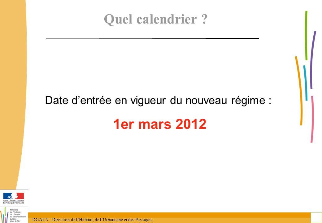 DGALN - Direction de lHabitat, de lUrbanisme et des Paysages 7 Quel calendrier ? Date dentrée en vigueur du nouveau régime : 1er mars 2012