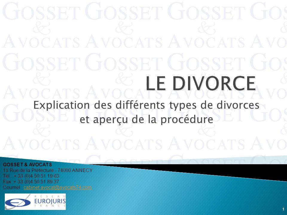 Explication des différents types de divorces et aperçu de la procédure 1 GOSSET & AVOCATS 15 Rue de la Préfecture - 74000 ANNECY Tél : + 33 (0)4.50.51
