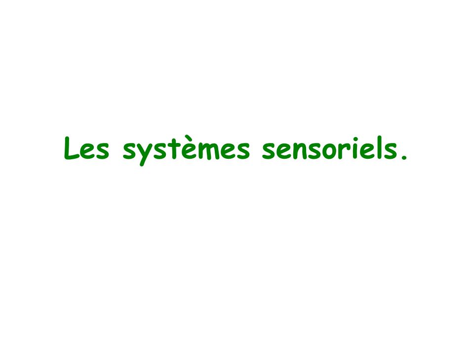 Les systèmes sensoriels.
