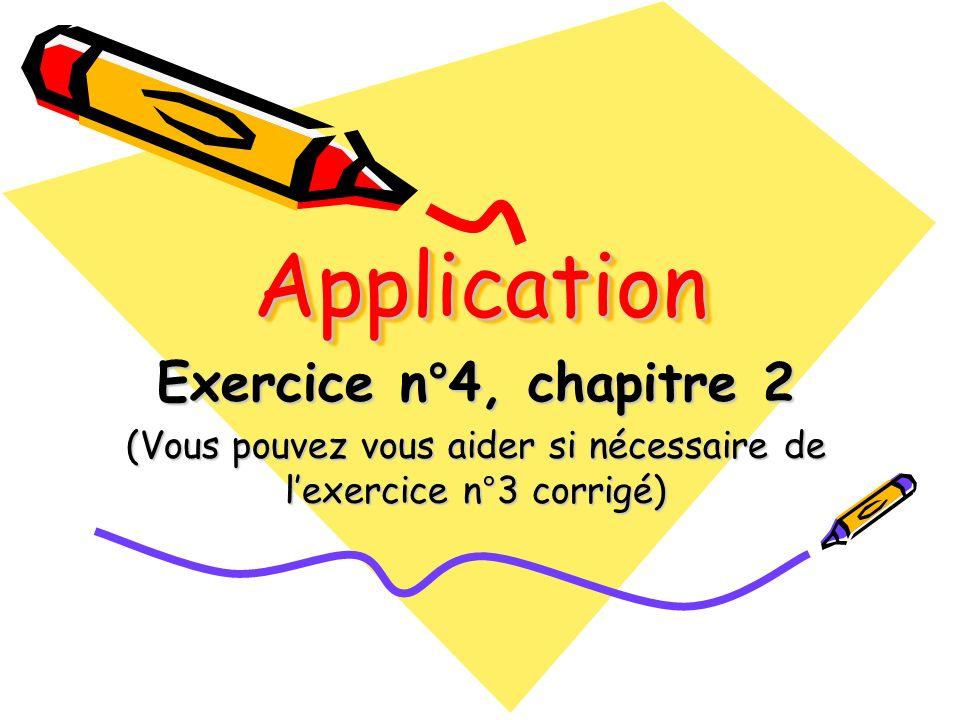 ApplicationApplication Exercice n°4, chapitre 2 (Vous pouvez vous aider si nécessaire de lexercice n°3 corrigé)